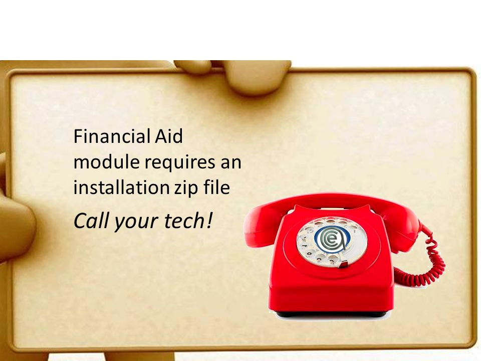 Financial Aid module requires an installation zip file Call your tech!