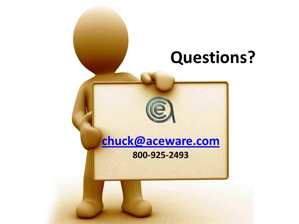Questions? chuck@aceware.com 800-925-2493