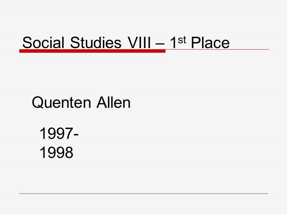 Social Studies VIII – 1 st Place Quenten Allen 1997- 1998