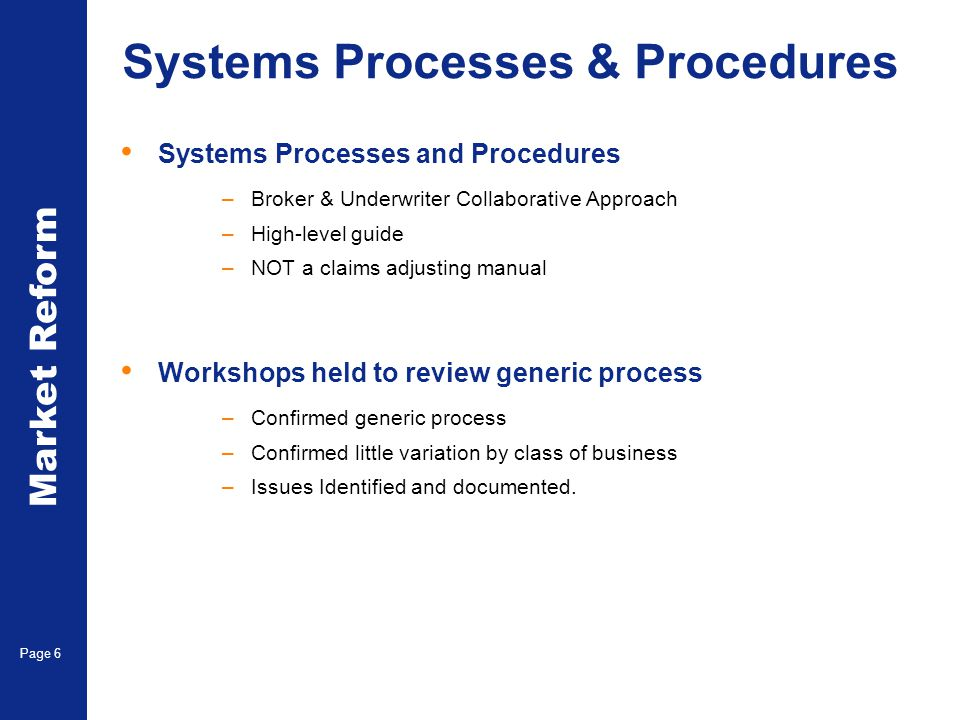 Market Reform Electronic Claims Page 6 Systems Processes & Procedures Systems Processes and Procedures –Broker & Underwriter Collaborative Approach –H
