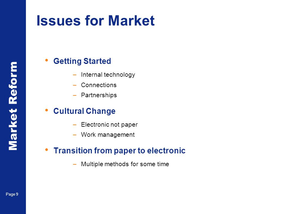 Market Reform Electronic Claims Page 9 Issues for Market Getting Started –Internal technology –Connections –Partnerships Cultural Change –Electronic n