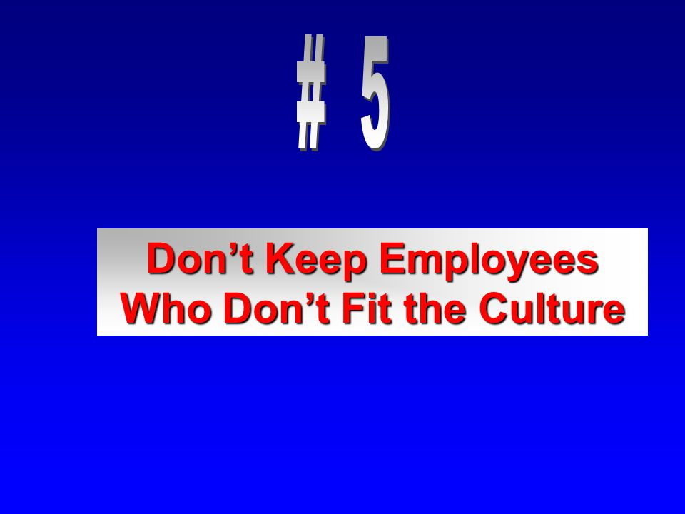 Don't Keep Employees Who Don't Fit the Culture