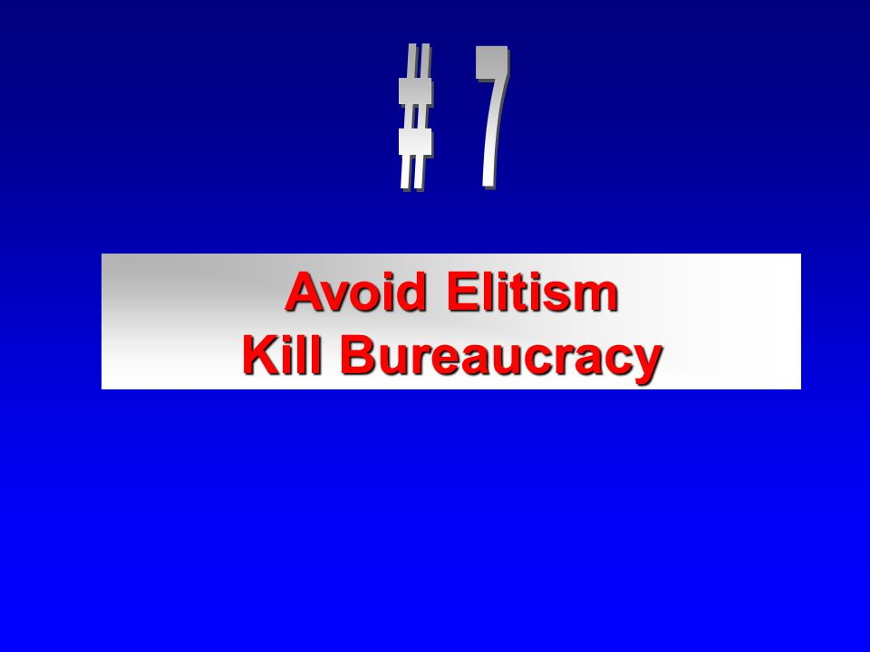Avoid Elitism Kill Bureaucracy