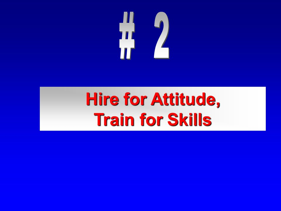 Hire for Attitude, Train for Skills