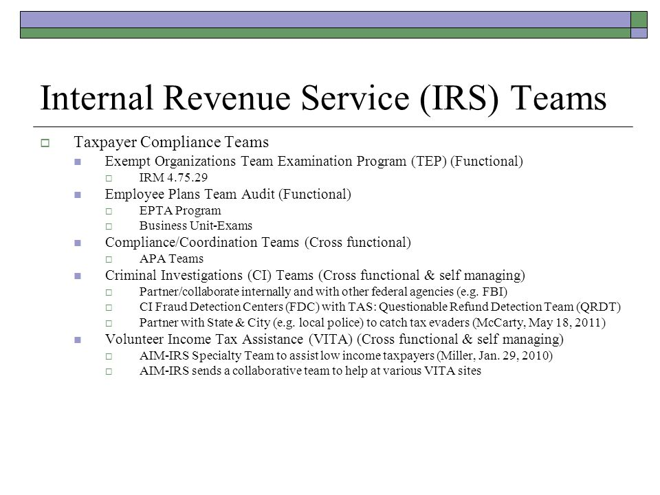 Internal Revenue Service (IRS) Teams (Continued)  Top Management Team Executives of IRS  Workplace Improvement Teams Engagement Team Quality Team  Affinity Organization AIM-IRS Community Services Committee  Dream Team (Atlanta Chapter) comprised of AIM, MOS & ASPIRE  Safety & Environmental Teams IRS Environmental Team Safety Teams  Business Unit: Modernization Information Technology Services (MITS) IRS Computer Security Information Response (CSIRC) Team MITS partners with Physical Security & Emergency Preparedness (PSEP) use Lean Six Sigma  Business Unit-Agency Wide Shared Services (AWSS) Real Estate & Facilities Management (REFM) partner with PSEP  Use Lean Six Sigma & Subject Matter Experts (SMEs) specialty or partner teams