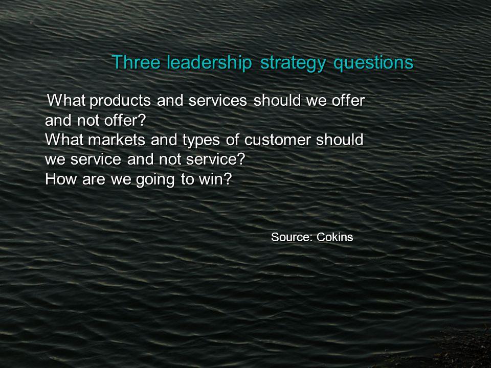 Three leadership strategy questions Three leadership strategy questions What products and services should we offer What products and services should we offer and not offer.