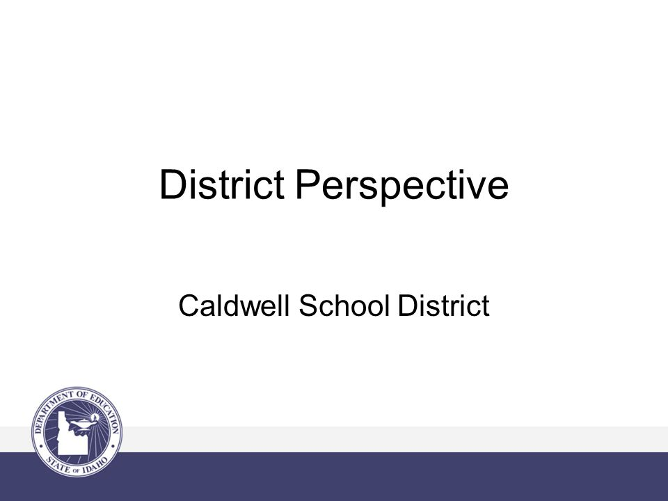 District Perspective Caldwell School District