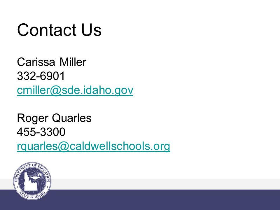 Contact Us Carissa Miller 332-6901 cmiller@sde.idaho.gov Roger Quarles 455-3300 rquarles@caldwellschools.org