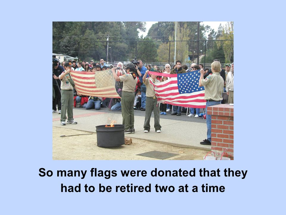 So many flags were donated that they had to be retired two at a time