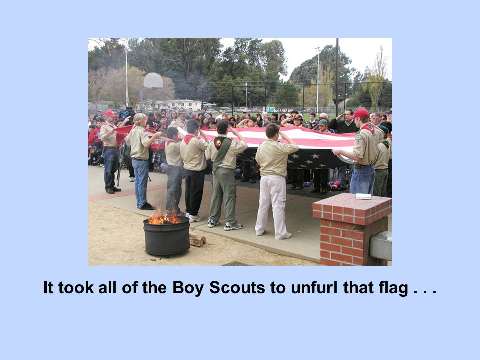 It took all of the Boy Scouts to unfurl that flag...