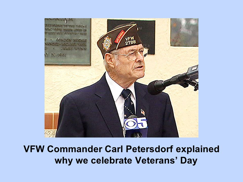 VFW Commander Carl Petersdorf explained why we celebrate Veterans' Day
