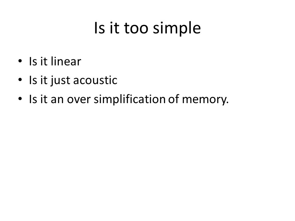 Is it too simple Is it linear Is it just acoustic Is it an over simplification of memory.