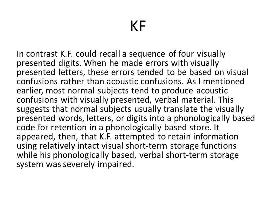 KF In contrast K.F. could recall a sequence of four visually presented digits. When he made errors with visually presented letters, these errors tende