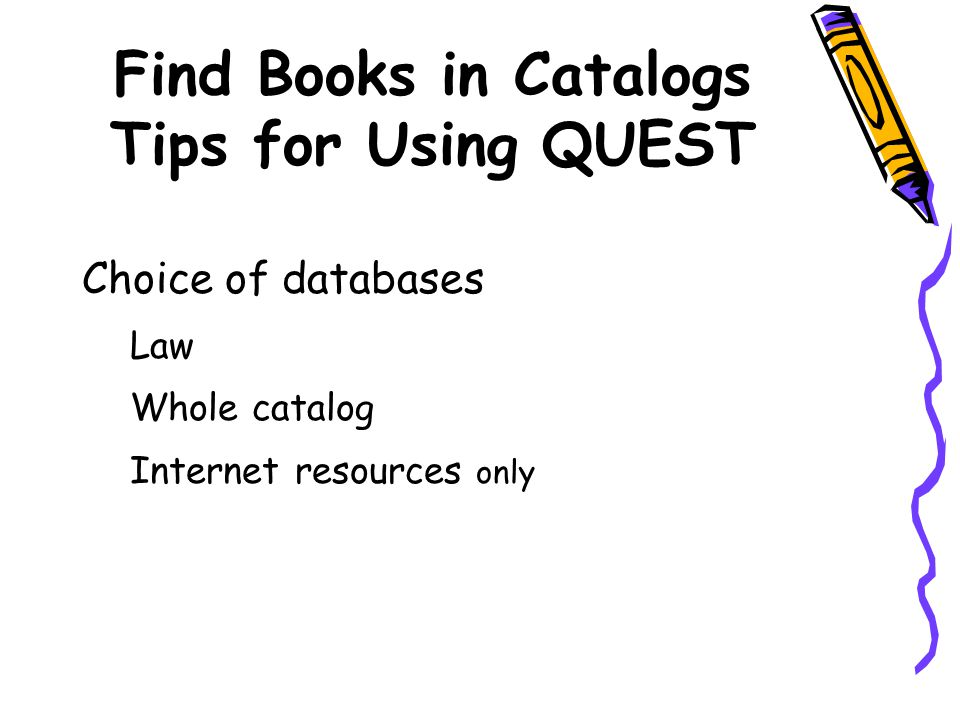 Find Books in Catalogs Tips for Using QUEST Choice of databases Law Whole catalog Internet resources only