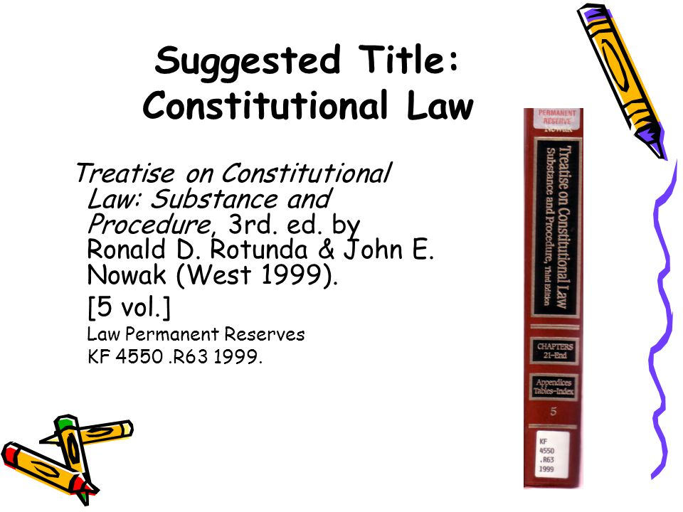 Suggested Title: Constitutional Law Treatise on Constitutional Law: Substance and Procedure, 3rd. ed. by Ronald D. Rotunda & John E. Nowak (West 1999)