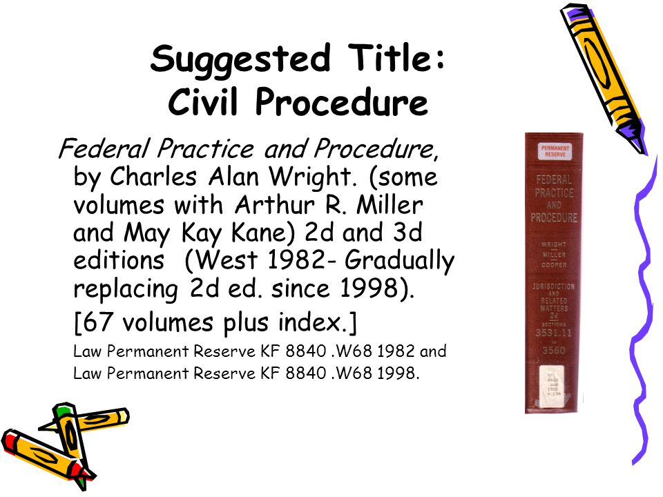 Suggested Title: Civil Procedure Federal Practice and Procedure, by Charles Alan Wright.