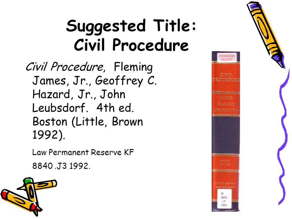 Suggested Title: Civil Procedure Civil Procedure, Fleming James, Jr., Geoffrey C.