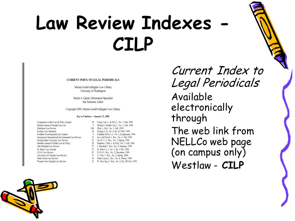 Law Review Indexes - CILP Current Index to Legal Periodicals Available electronically through The web link from NELLCo web page (on campus only) Westl