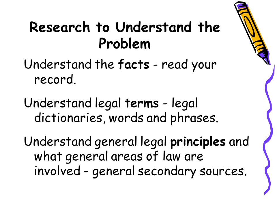 Research to Understand the Problem Understand the facts - read your record.