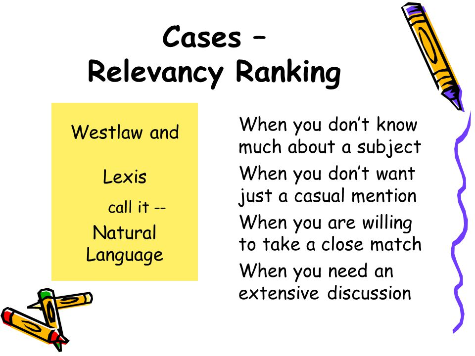 Cases – Relevancy Ranking When you don't know much about a subject When you don't want just a casual mention When you are willing to take a close matc