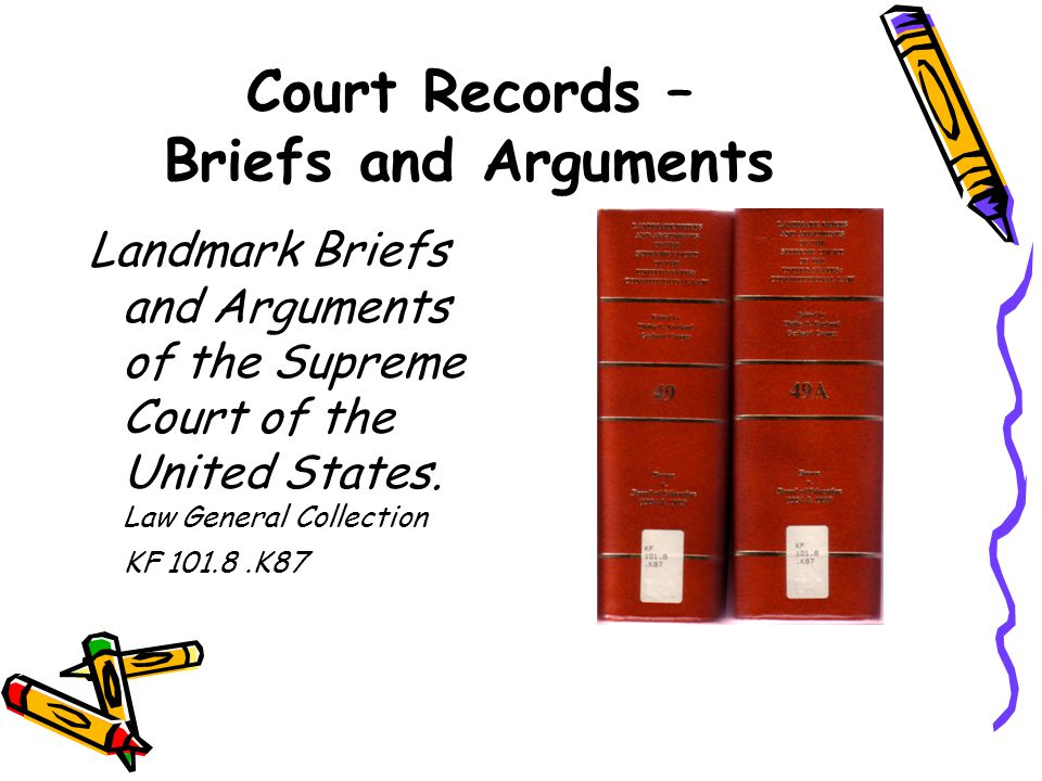Court Records – Briefs and Arguments Landmark Briefs and Arguments of the Supreme Court of the United States.