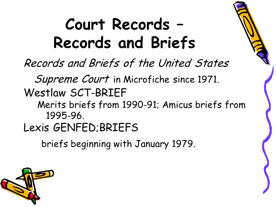 Court Records – Records and Briefs Records and Briefs of the United States Supreme Court in Microfiche since 1971. Westlaw SCT-BRIEF Merits briefs fro