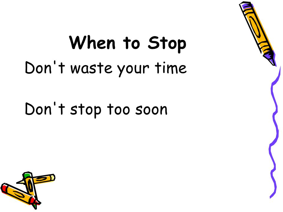 When to Stop Don t waste your time Don t stop too soon