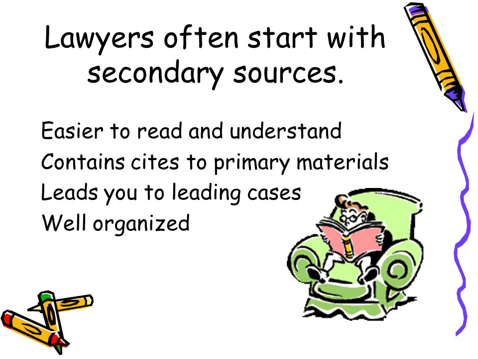 Lawyers often start with secondary sources.