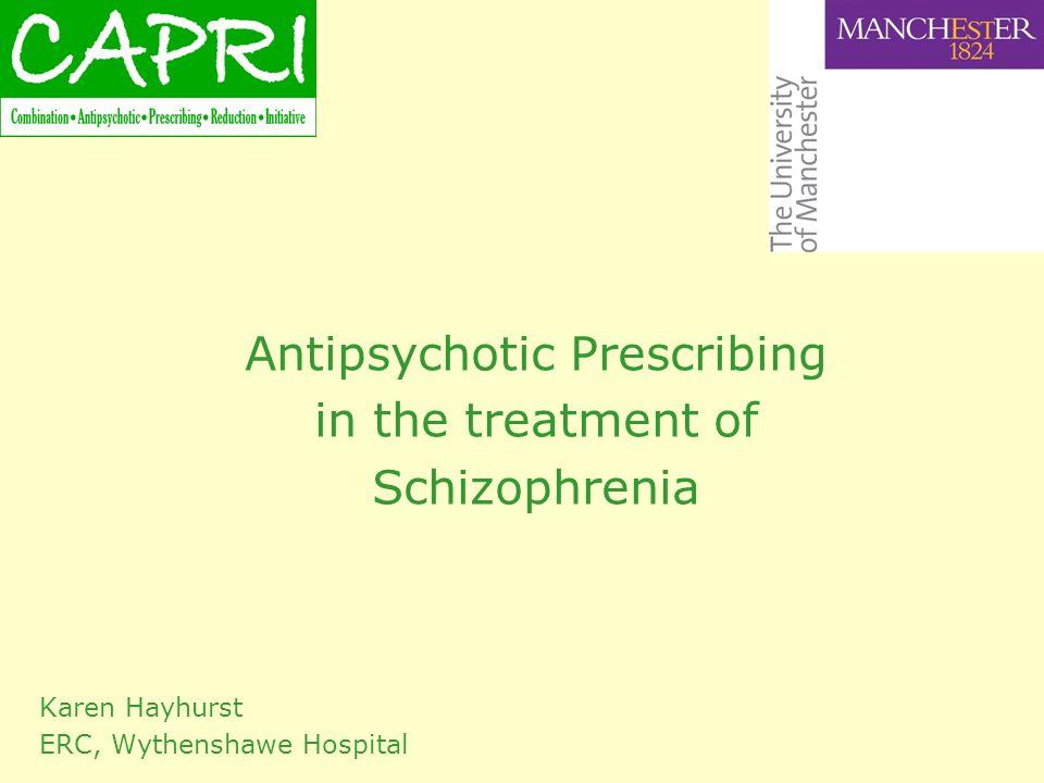 Antipsychotic Prescribing in the treatment of Schizophrenia Karen Hayhurst ERC, Wythenshawe Hospital