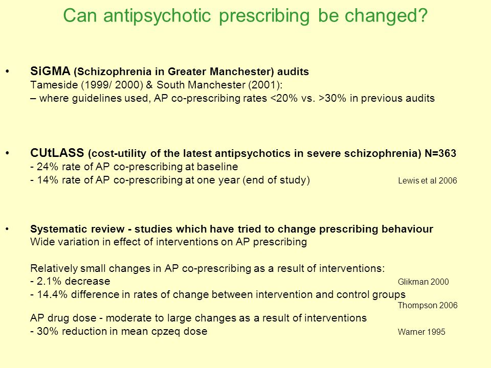 Can antipsychotic prescribing be changed? SiGMA (Schizophrenia in Greater Manchester) audits Tameside (1999/ 2000) & South Manchester (2001): – where