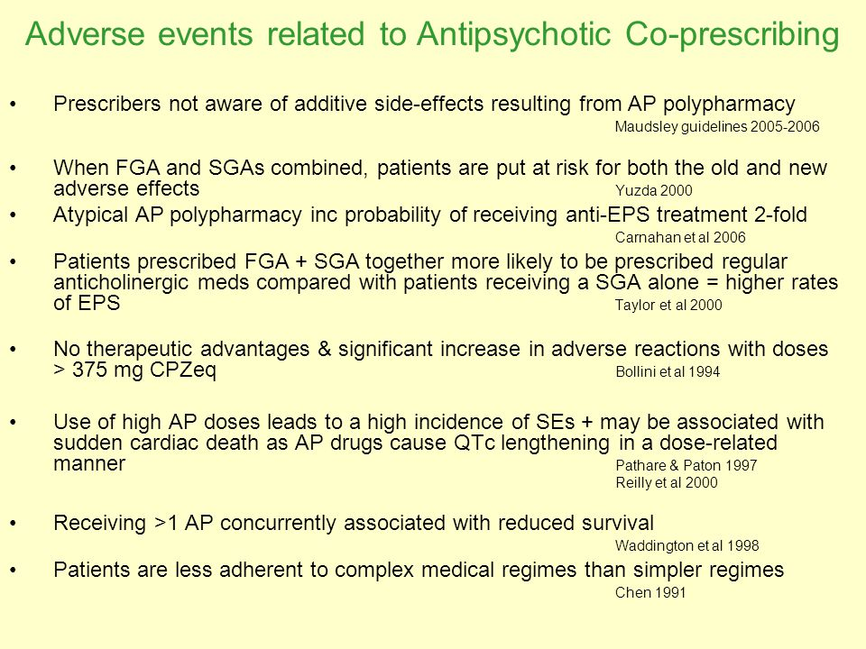 Adverse events related to Antipsychotic Co-prescribing Prescribers not aware of additive side-effects resulting from AP polypharmacy Maudsley guidelin