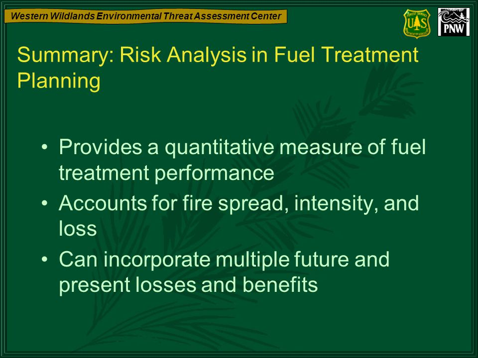 Western Wildlands Environmental Threat Assessment Center Summary: Risk Analysis in Fuel Treatment Planning Provides a quantitative measure of fuel tre