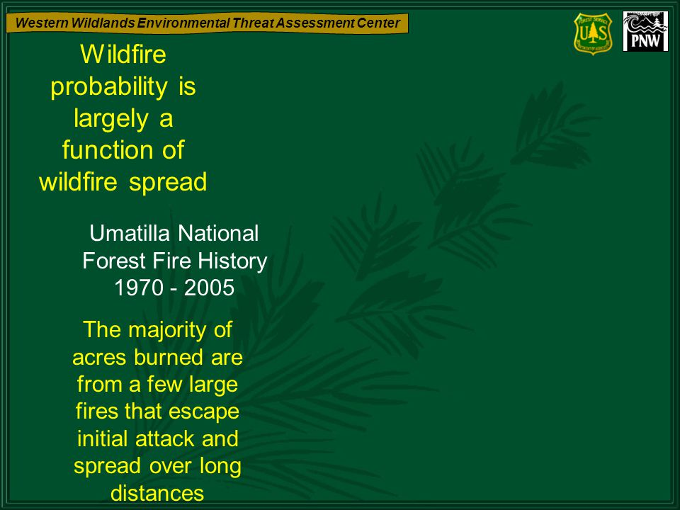 Western Wildlands Environmental Threat Assessment Center Umatilla National Forest Fire History 1970 - 2005 The majority of acres burned are from a few
