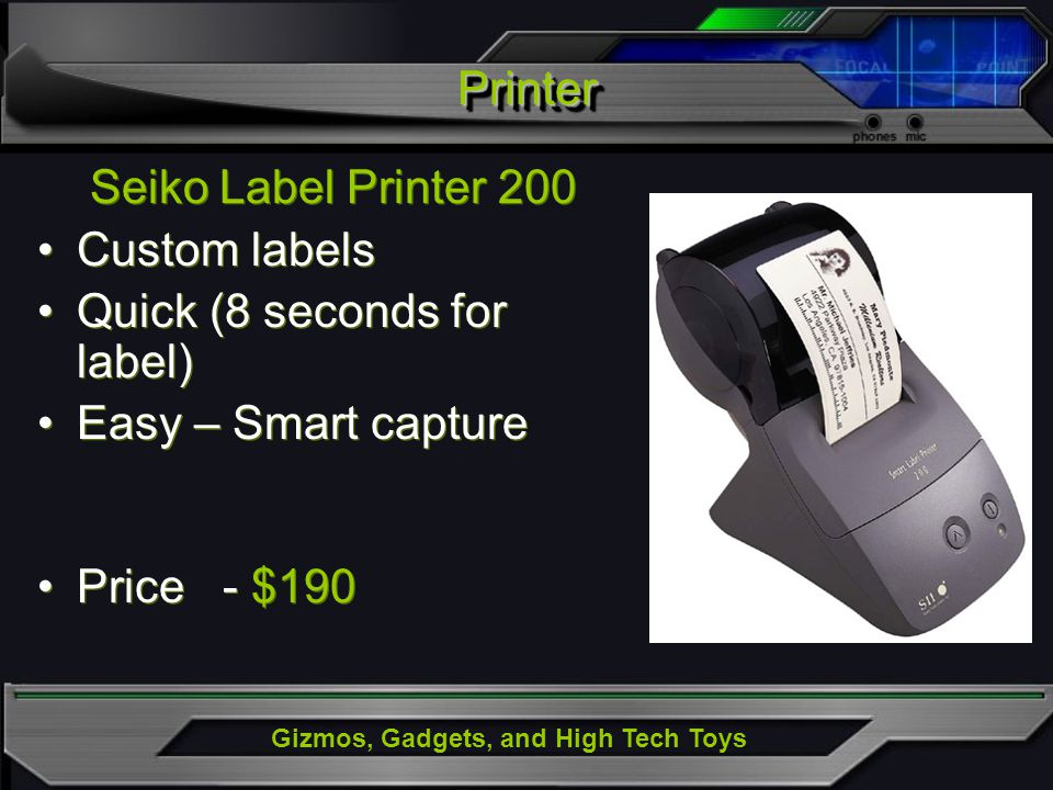 Gizmos, Gadgets, and High Tech Toys PrinterPrinter Seiko Label Printer 200 Custom labels Quick (8 seconds for label) Easy – Smart capture Price - $190 Seiko Label Printer 200 Custom labels Quick (8 seconds for label) Easy – Smart capture Price - $190
