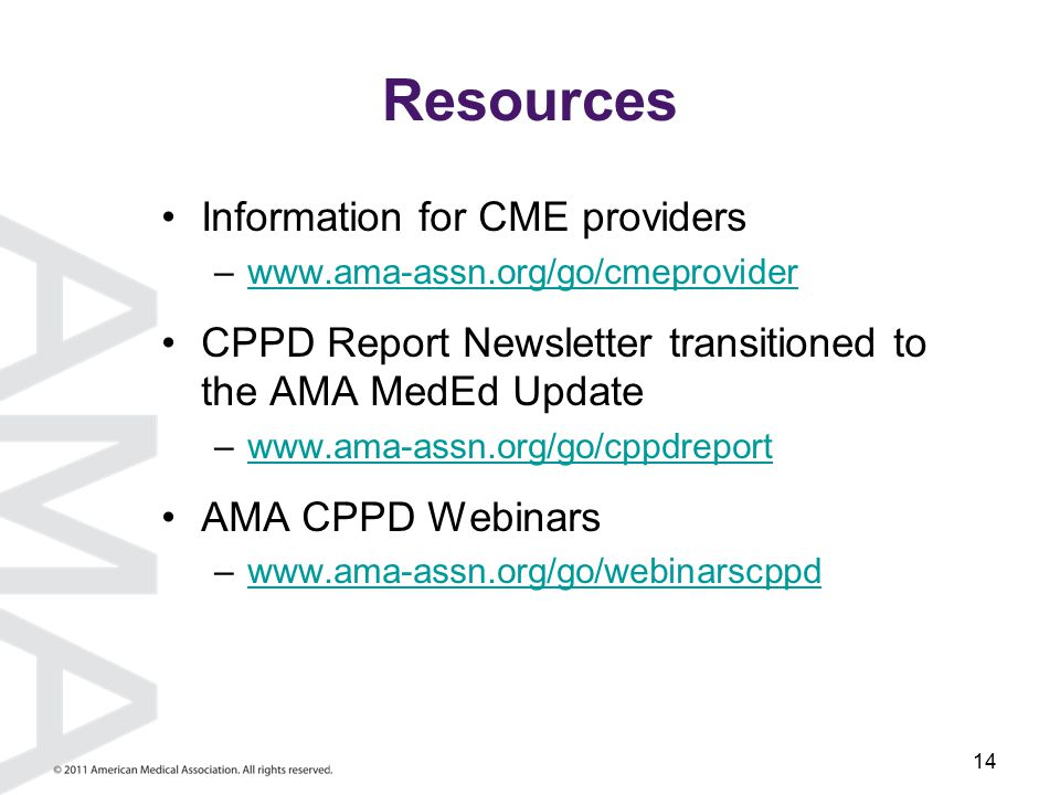 14 Resources Information for CME providers –www.ama-assn.org/go/cmeproviderwww.ama-assn.org/go/cmeprovider CPPD Report Newsletter transitioned to the AMA MedEd Update –www.ama-assn.org/go/cppdreportwww.ama-assn.org/go/cppdreport AMA CPPD Webinars –www.ama-assn.org/go/webinarscppdwww.ama-assn.org/go/webinarscppd