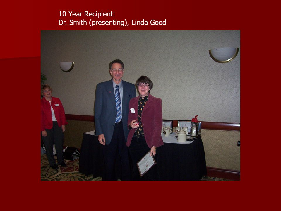 10 Year Recipient: Dr. Smith (presenting), Linda Good