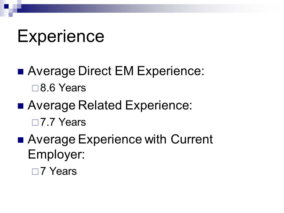 Experience Average Direct EM Experience:  8.6 Years Average Related Experience:  7.7 Years Average Experience with Current Employer:  7 Years