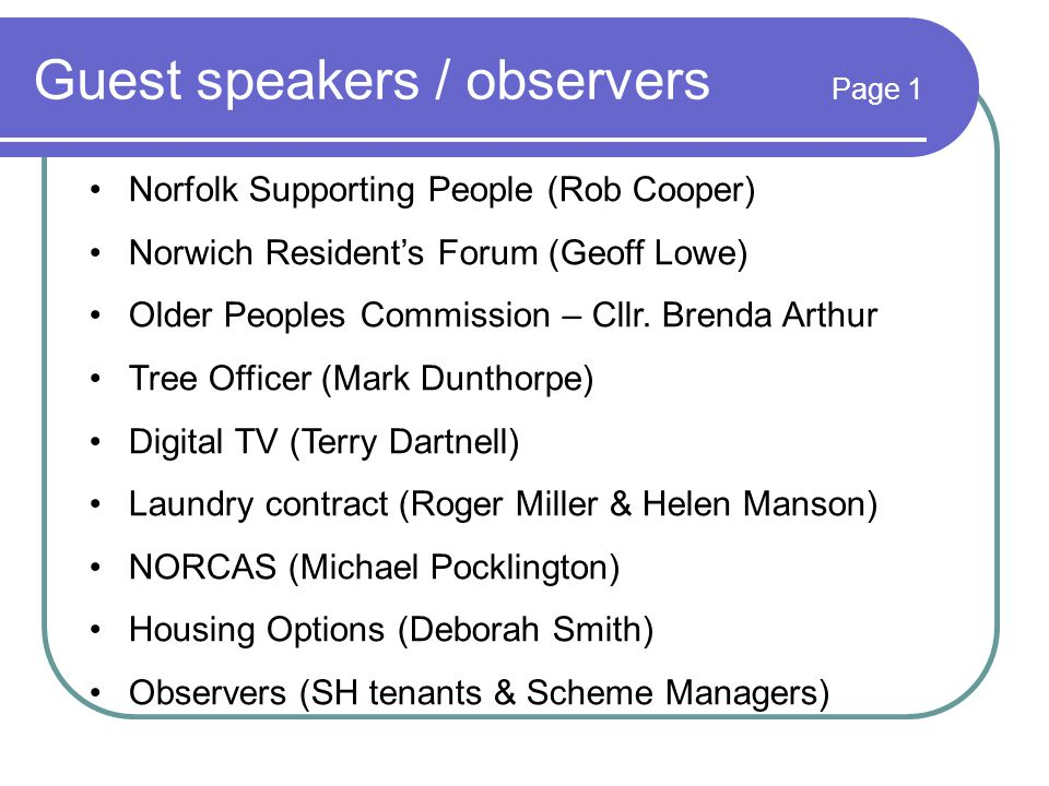 Guest speakers / observers Page 1 Norfolk Supporting People (Rob Cooper) Norwich Resident's Forum (Geoff Lowe) Older Peoples Commission – Cllr.