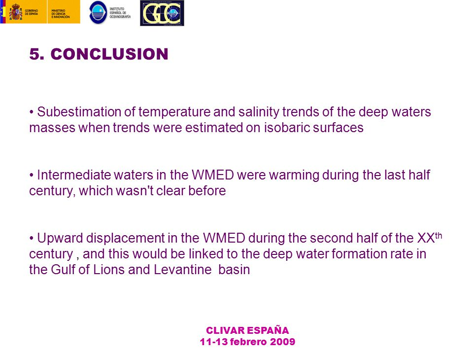 5. CONCLUSION CLIVAR ESPAÑA 11-13 febrero 2009 Subestimation of temperature and salinity trends of the deep waters masses when trends were estimated o