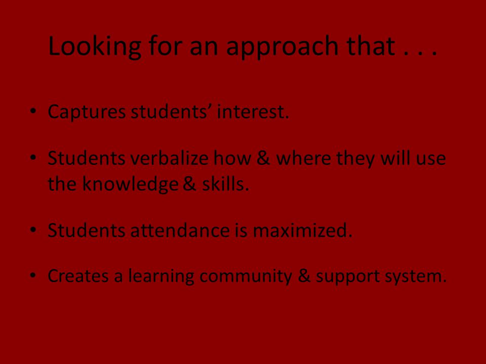 Looking for an approach that... Captures students' interest.