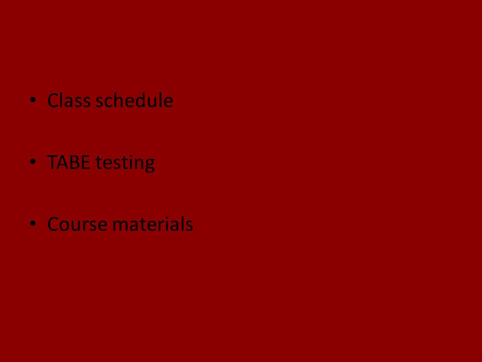 Class schedule TABE testing Course materials