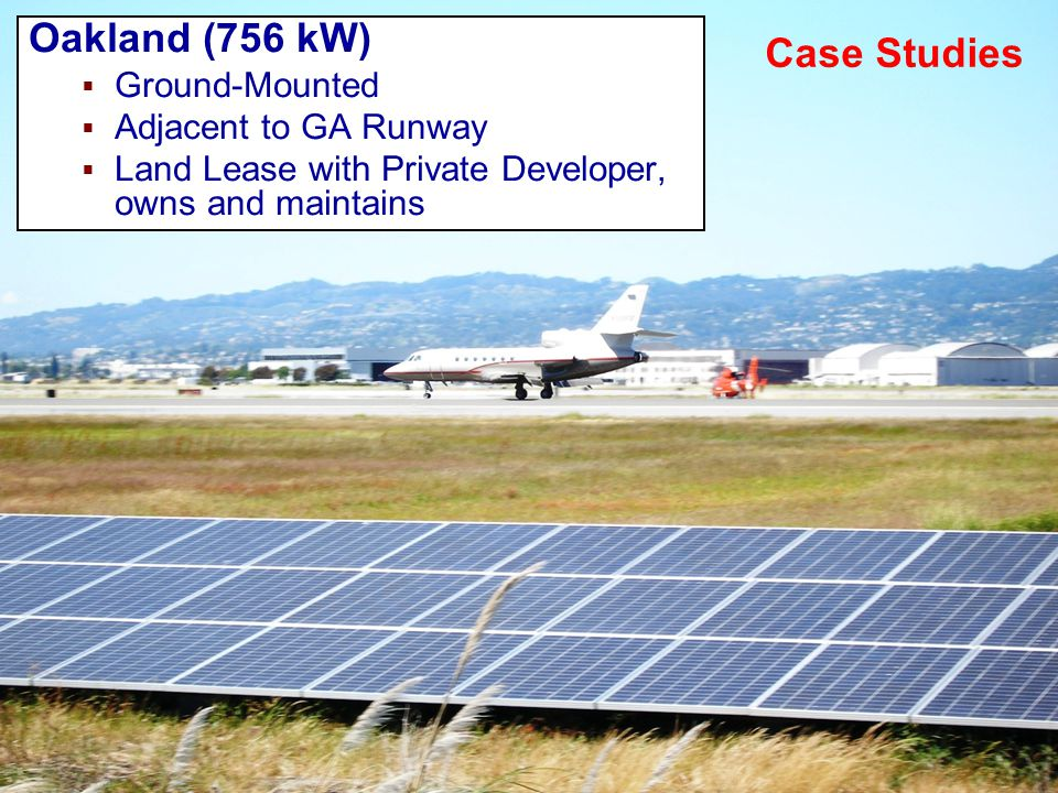 Oakland (756 kW)  Ground-Mounted  Adjacent to GA Runway  Land Lease with Private Developer, owns and maintains Case Studies