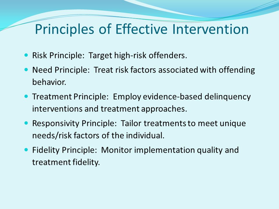 Principles of Effective Intervention Risk Principle: Target high-risk offenders.