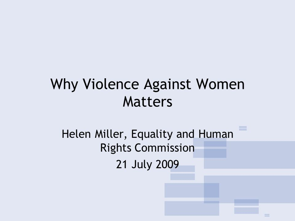Why Violence Against Women Matters Helen Miller, Equality and Human Rights Commission 21 July 2009