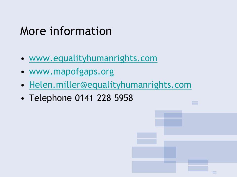 More information www.equalityhumanrights.com www.mapofgaps.org Helen.miller@equalityhumanrights.com Telephone 0141 228 5958