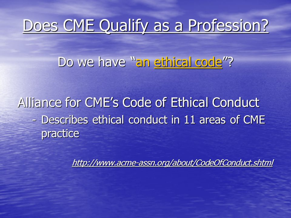 Does CME Qualify as a Profession. Do we have an ethical code .