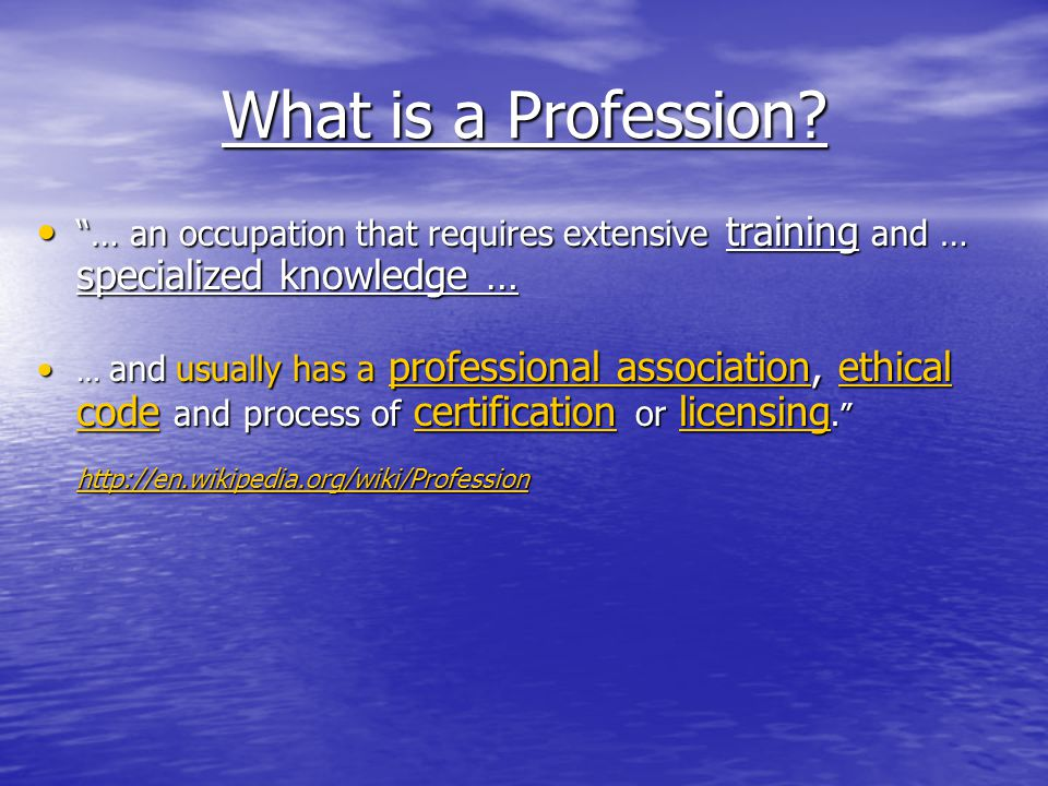 –Historically there were only three classic professions: ministry, medicine, and law ministry, medicine, and law –Members of a profession were expected to profess were expected to profess a higher standard of accountability a higher standard of accountability