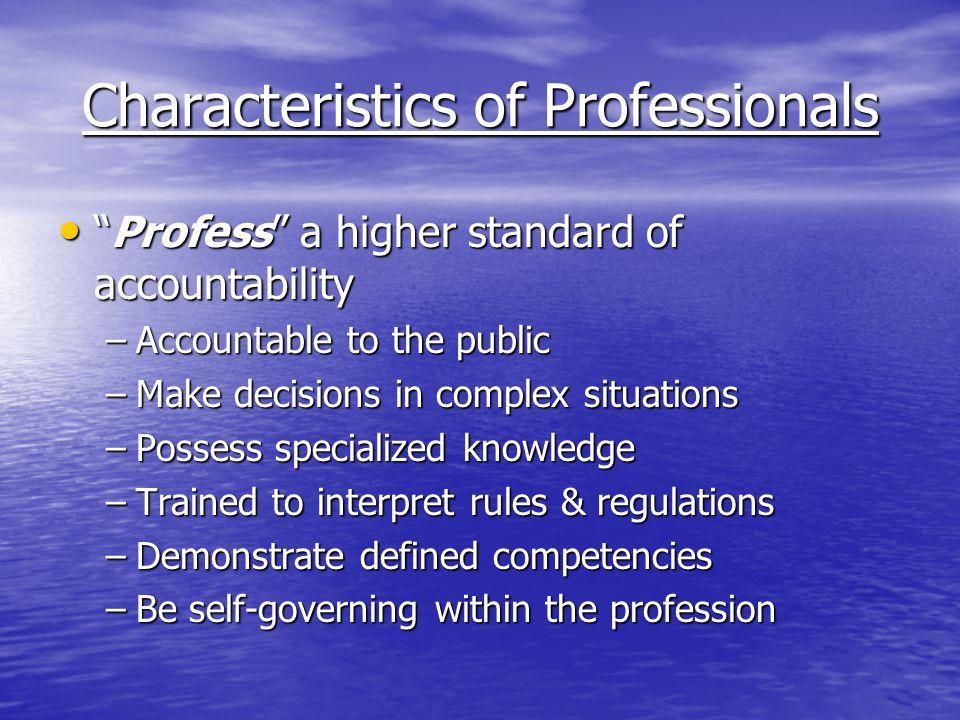 Characteristics of Professionals The obligation to educate the client The obligation to educate the client is often seen as a key part is often seen as a key part of the definition. http://en.wikipedia.org/wiki/Profession#History of the definition. http://en.wikipedia.org/wiki/Profession#History