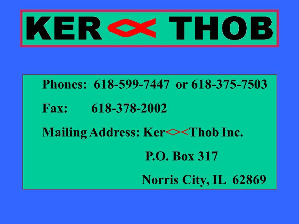 Phones: 618-599-7447 or 618-375-7503 Fax: 618-378-2002 Mailing Address: Ker<><Thob Inc.