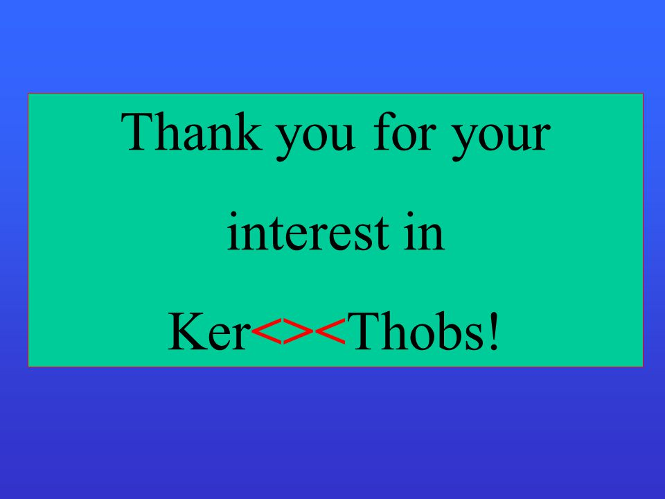 Thank you for your interest in Ker<><Thobs!